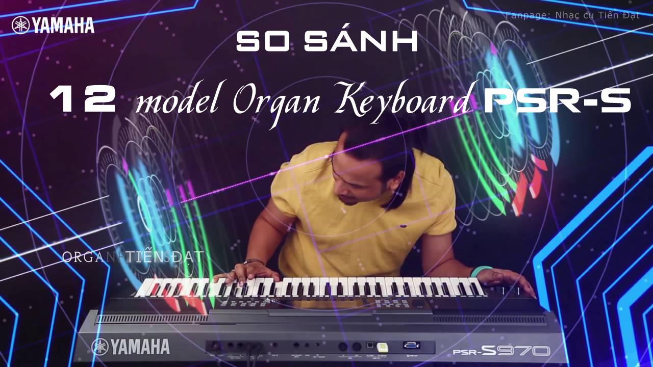 So sánh12 model cũ và mới nhất dòng organ Yamaha PSR-S