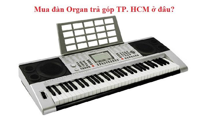 Địa điểm mua đàn organ trả góp 0% uy tín tại TPHCM